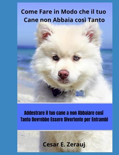 Come Fare in Modo che il tuo Cane non Abbaia così Tanto:...