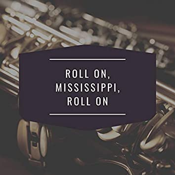 Roll On, Mississippi, Roll On