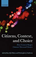 Citizens, Context, and Choice: How Context Shapes Citizens' Electoral Choices (Comparative Study of Electoral Systems)