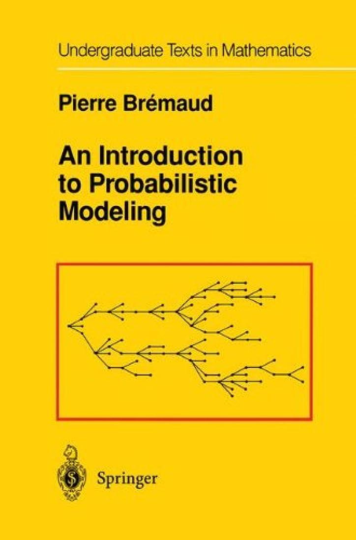 詳細な表現ささいなAn Introduction to Probabilistic Modeling (Undergraduate Texts in Mathematics)