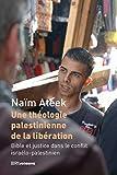 Une théologie palestinienne de la libération - Bible et justice dans le conflit israélo-palestinien