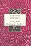 Perfume: The Story of a Murderer (Bloomsbury Classic Series)