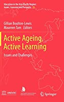 Active Ageing, Active Learning: Issues and Challenges (Education in the Asia-Pacific Region: Issues, Concerns and Prospects (15))