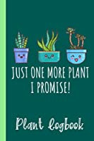 Just One More Plant I Promise Succulent Cactus Succa Plant Logbook: Organize Your Gardening As Garden Expert for Avid Gardeners, Flowers, Vegetable Growing, Plants Profiles   Garden Accessories   6 x 9 in 120 pages