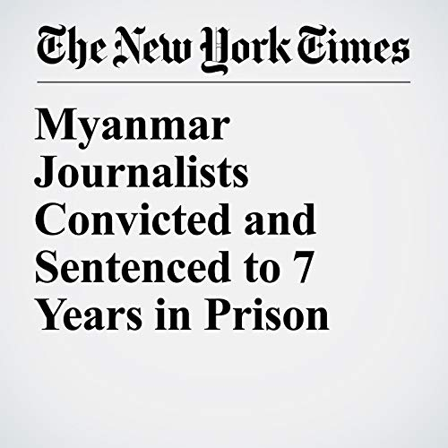 Myanmar Journalists Convicted and Sentenced to 7 Years in Prison copertina