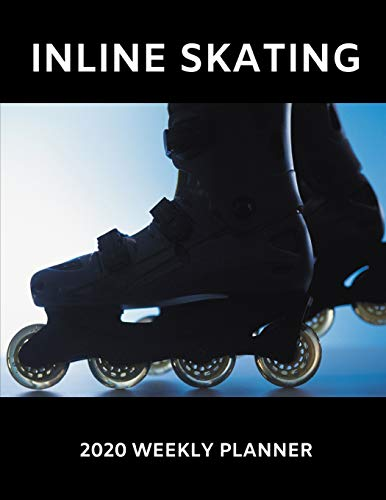 Inline Skating 2020 Weekly Planner: A 52-Week Calendar For Skaters
