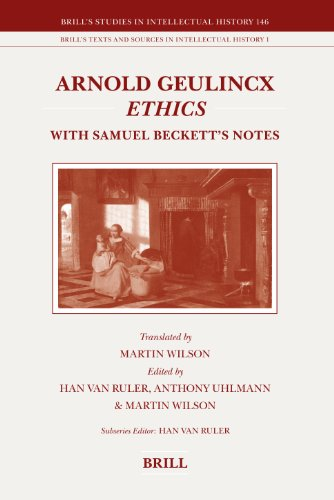 Arnold Geulincx Ethics: With Samuel Beckett's Notes (Brill's Studies in Intellectual History)