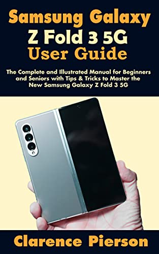 Samsung Galaxy Z Fold 3 5G User Guide: The Complete and Illustrated Manual for Beginners and Seniors with Tips & Tricks to Master the New Samsung Galaxy Z Fold 3 5G (English Edition)