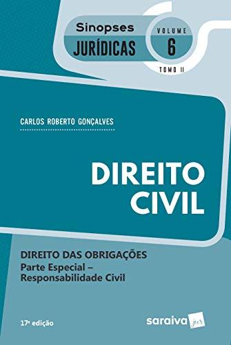Sinopses - Direito Civil - Volume 6 - Tomo Ii - 17ª Edição 2020: Tomo II - Direito das Obrigações - Parte Especial - Responsabilidade Civil