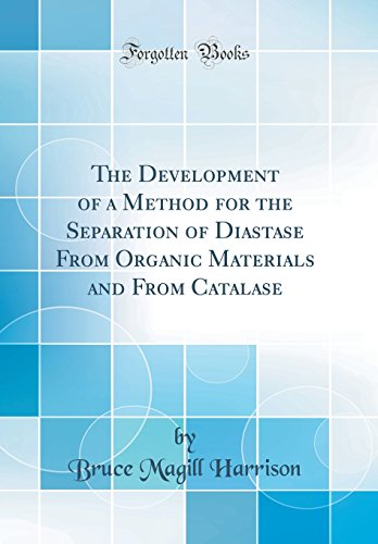 The Development of a Method for the Separation of Diastase From Organic Materials and From Catalase (Classic Reprint)