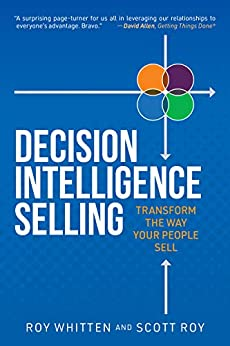 Decision Intelligence Selling: Transform the Way Your People Sell by [Roy Whitten, Scott Roy]