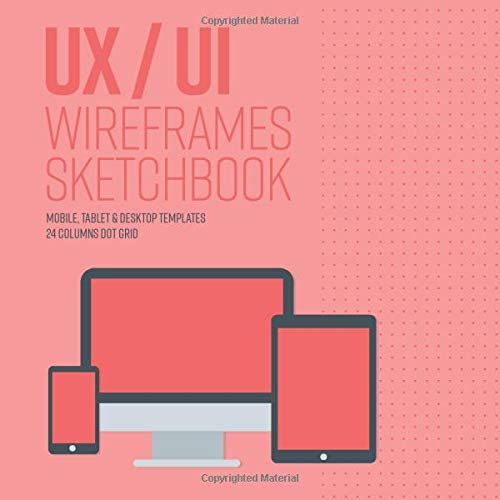 UX/UI design notebook wireframe sketchbook: Responsive sketchpad for your apps or web projects - Mobile, tablet and desktop templates for designers ... version) - 8.5 x 8.5 Inches with 120 Pages.