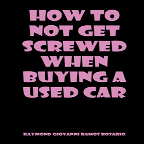 How to Not Get Screwed When Buying a Used Car audiobook cover art