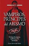 Vampiros, Príncipes Del Abismo: Un tratado inusual sobre vampirismo: la crónica definitiva de la búsqueda y explicación de este fenómeno (Enigma)