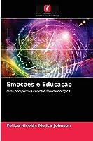 Emoções e Educação: Uma perspectiva crítica e fenomenológica