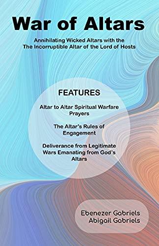 War of Altars: Altar-to-Altar Spiritual Warfare Manual