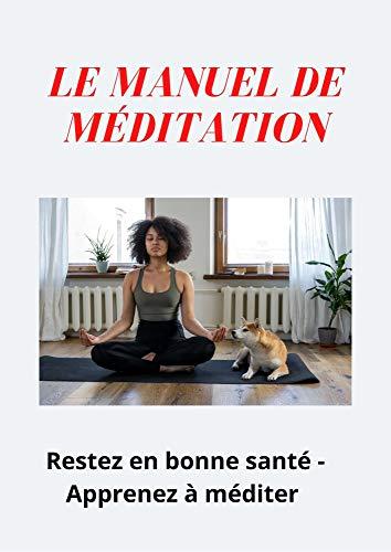 Le manuel de méditation: Restez en bonne santé - Apprenez à méditer (French Edition)