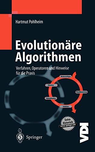 Evolutionäre Algorithmen: Verfahren, Operatoren und Hinweise für die Praxis (VDI-Buch)