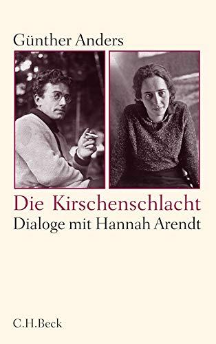 Die Kirschenschlacht: Dialoge mit Hannah Arendt und ein akademisches Nachwort