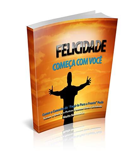 A FELICIDADE COMEÇA COM VOCÊ: Descubra por que você precisa aceitar e abraçar a mudança.