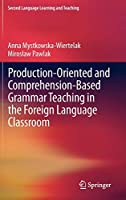 Production-oriented and Comprehension-based Grammar Teaching in the Foreign Language Classroom (Second Language Learning and Teaching)