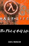 The Plot of Half Life: Gaming Guide (English Edition)