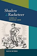 Shadow of the Racketeer: Scandal in Organized Labor (Working Class in American History)