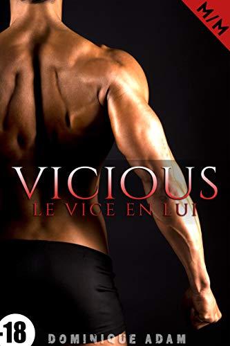 VICIOUS / Le Vice En Lui: (New Romance Adulte MM, Gay, Entre Hommes, M/M, Tabou) (French Edition)