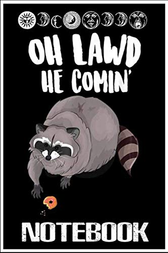 Notebook: Oh Lawd He Comin Funny Meme Thicc Raccoon With A Donut  notebook 100 pages 6x9 inch