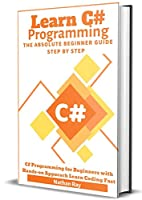 C#: Learn C# programming The Absolute Beginner Guide Step by Step Front Cover