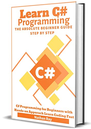 C#: Learn C# programming The Absolute Beginner Guide Step by Step