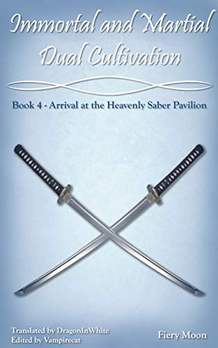 Immortal and Martial Dual Cultivation: Book 4 - Arrival at the Heavenly Saber Pavilion