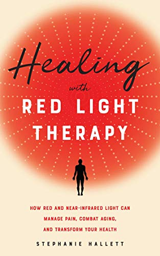 41B4vMo5GrL - Healing with Red Light Therapy: How Red and Near-Infrared Light Can Manage Pain, Combat Aging, and Transform Your Health
