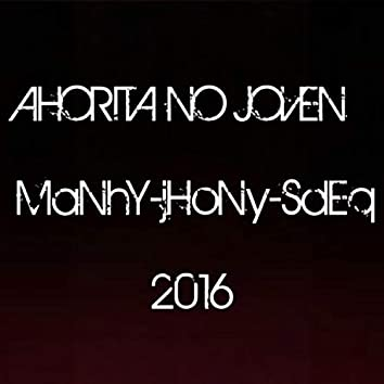 Ahorita No Joven (Remasterizada)