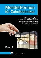 Meisterkoennen fuer Zahntechniker, Band 2: Qualitaetsziele, die an kombiniert festsitzend-herausnehmbaren Zahnersatz zu stellen sind