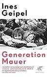 Generation Mauer - Ines Geipel