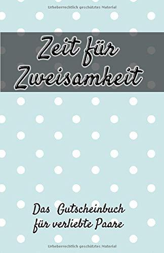 Zeit für Zweisamkeit - Das Gutscheinbuch für verliebte Paare: 11 Gutscheine für mehr Zeit zu Zweit + 2 BONUS Gutscheine