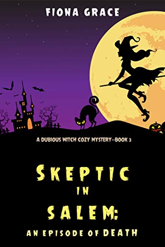 Skeptic in Salem: An Episode of Death (A Dubious Witch Cozy Mystery—Book 3) by [Fiona Grace]