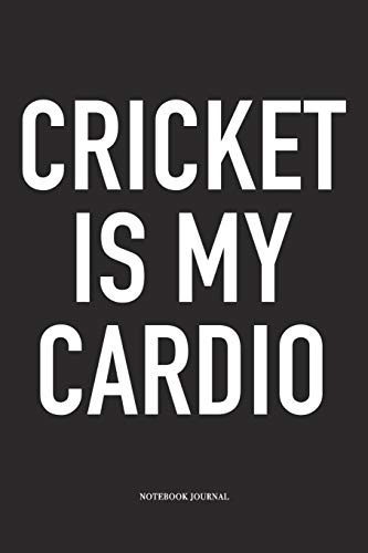 Cricket Is My Cardio: A 6x9 Inch Matte Softcover Notebook Diary With 120 Blank Lined Pages And A Funny Sports Fanatic Cover Slogan