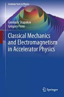 Classical Mechanics and Electromagnetism in Accelerator Physics (Graduate Texts in Physics)