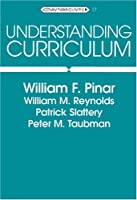 Understanding Curriculum: An Introduction to the Study of Historical and Contemporary Curriculum Discourses (Counterpoints : Studies in the Postmode)