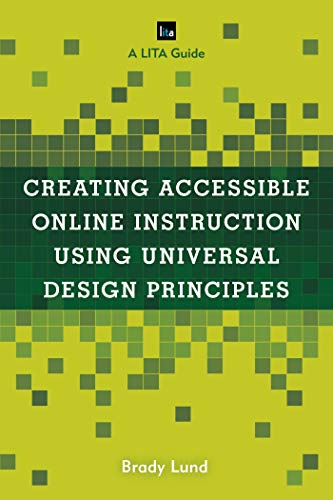 Amazon Com Creating Accessible Online Instruction Using Universal Design Principles A Lita Guide Lita Guides Ebook Lund Brady Kindle Store