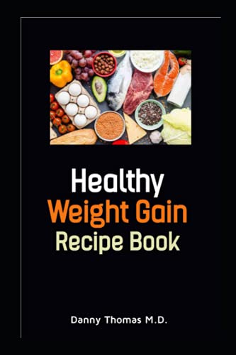 Healthy Weight Gain Recipe Book: Delicious Meal Plan to gain weight and build muscle