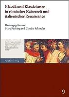 Klassik Und Klassizismen in Romischer Kaiserzeit Und Italienischer Renaissance (Hamburger Studien Zu Gesellschaften Und Kulturen der Vormode)