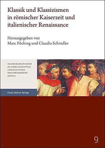 Klassik und Klassizismen in römischer Kaiserzeit und italienischer Renaissance (Hamburger Studien zu Gesellschaften und Kulturen der Vormoderne)