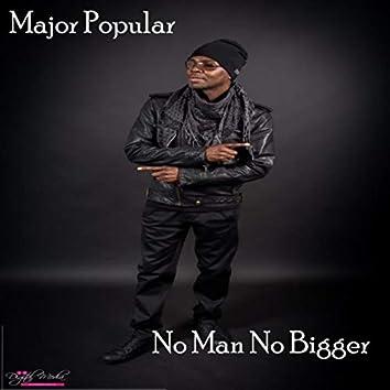 No Man No Bigger