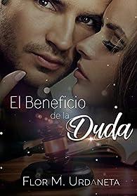 El beneficio de la duda: Romance, pasión, amor y desengaños par Flor M. Urdaneta
