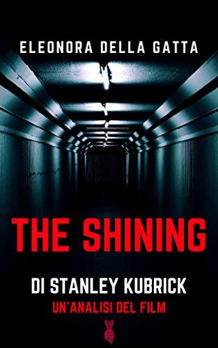 The Shining di Stanley Kubrick: analisi del film (Collana Little Black Dress) di [Eleonora Della Gatta]