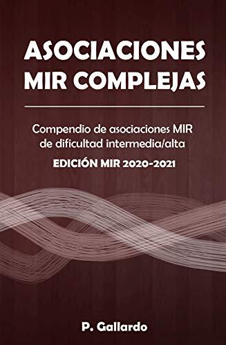 Asociaciones MIR complejas: Compendio de asociaciones MIR de dificultad intermedia y alta. Edición MIR 2020-2021. (Asociaciones MIR directas nº 2) ⭐