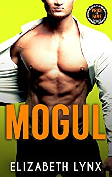 Mogul: A Friends-to-Lovers Romance (Price of Fame Book 3) by [Elizabeth Lynx]
